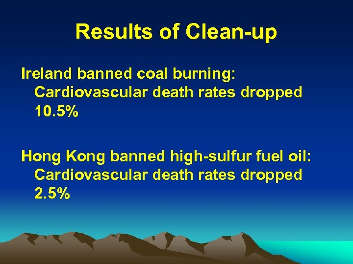 Results of Clean-up Ireland banned coal burning: Cardiovascular death rates dropped 10. 5% Hong