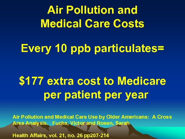 Air Pollution and Medical Care Costs Every 10 ppb particulates= $177 extra cost to