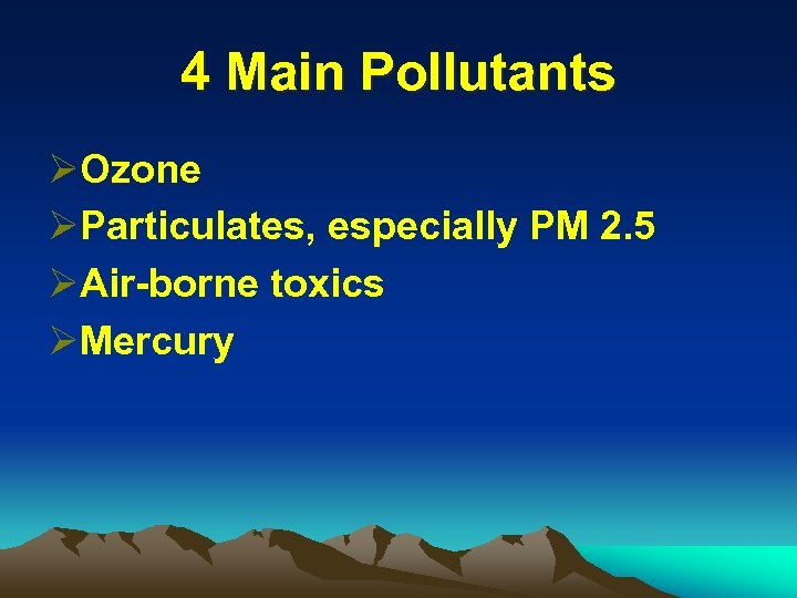 4 Main Pollutants ØOzone ØParticulates, especially PM 2. 5 ØAir-borne toxics ØMercury