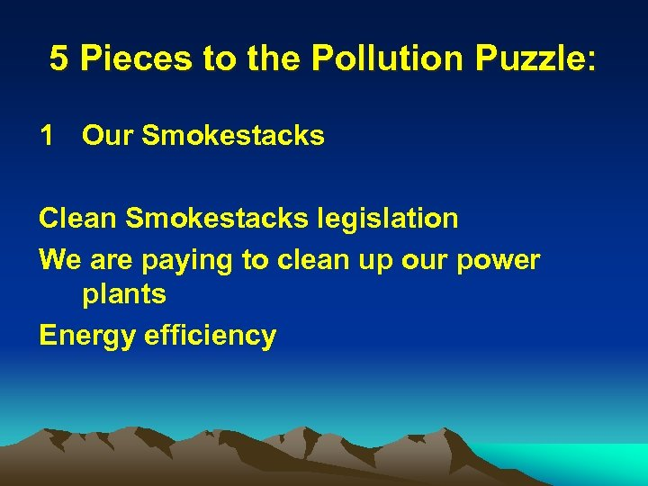5 Pieces to the Pollution Puzzle: 1 Our Smokestacks Clean Smokestacks legislation We are