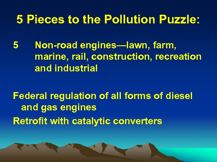 5 Pieces to the Pollution Puzzle: 5 Non-road engines—lawn, farm, marine, rail, construction, recreation