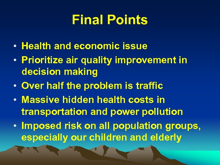 Final Points • Health and economic issue • Prioritize air quality improvement in decision