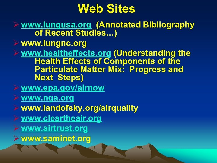 Web Sites Ø www. lungusa. org (Annotated Bibliography of Recent Studies…) Ø www. lungnc.