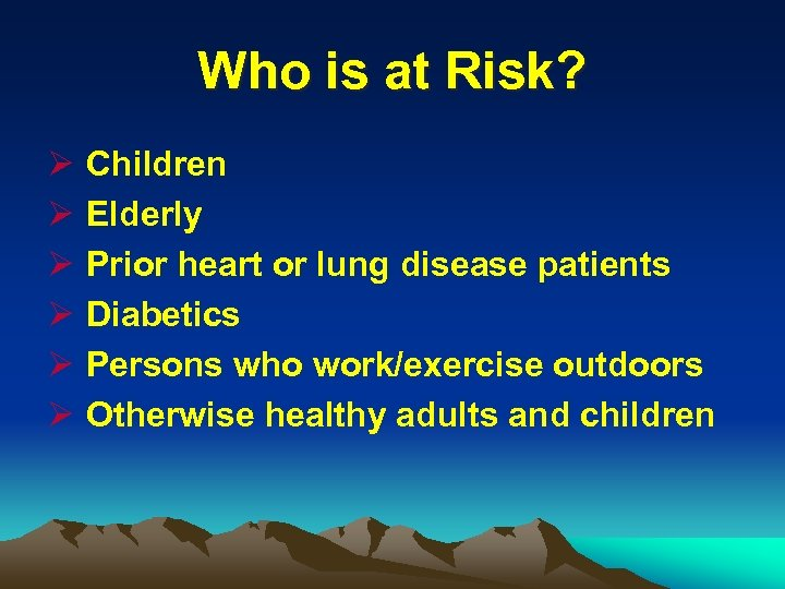 Who is at Risk? Ø Ø Ø Children Elderly Prior heart or lung disease