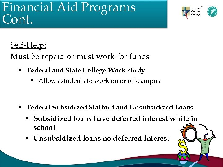Financial Aid Programs Cont. Self-Help: Must be repaid or must work for funds §
