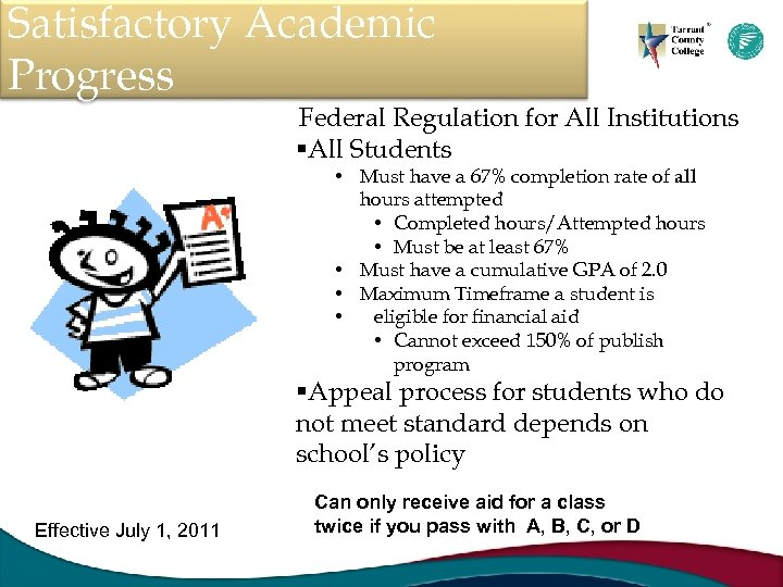 Satisfactory Academic Progress Federal Regulation for All Institutions §All Students • Must have a