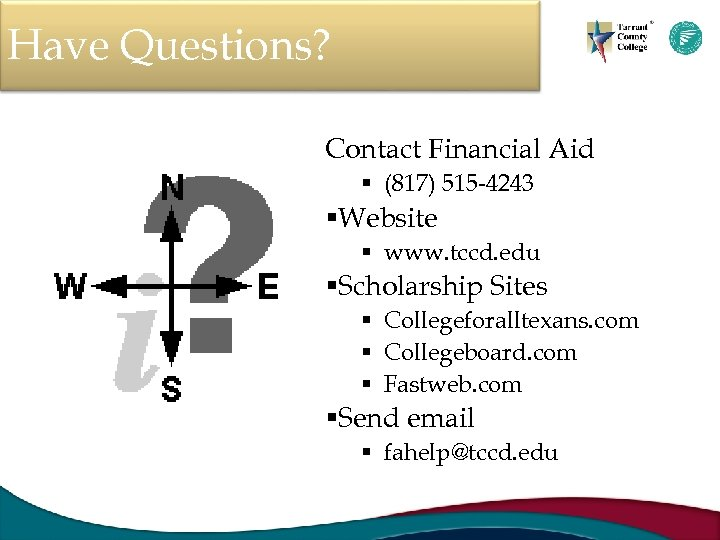 Have Questions? Contact Financial Aid § (817) 515 -4243 §Website § www. tccd. edu