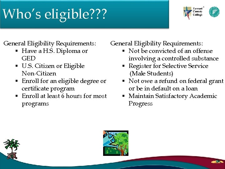 Who's eligible? ? ? General Eligibility Requirements: § Have a H. S. Diploma or