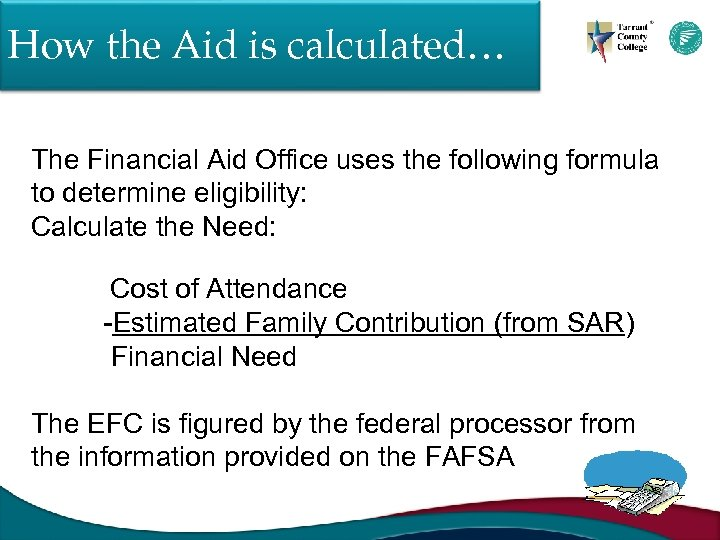How the Aid is calculated… The Financial Aid Office uses the following formula to