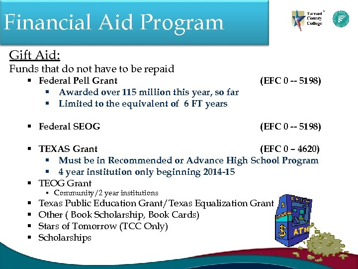 Financial Aid Program Gift Aid: Funds that do not have to be repaid §