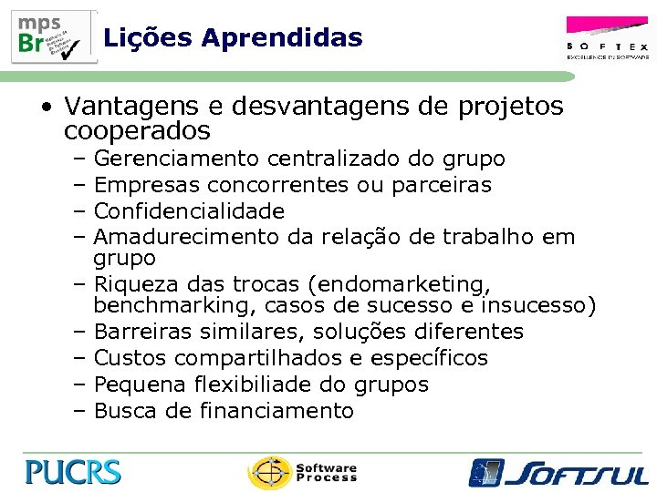 Lições Aprendidas • Vantagens e desvantagens de projetos cooperados – Gerenciamento centralizado do grupo