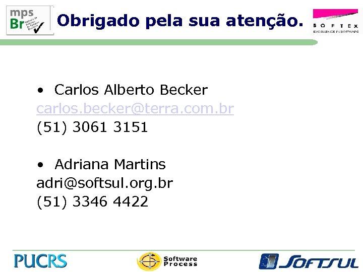 Obrigado pela sua atenção. • Carlos Alberto Becker carlos. becker@terra. com. br (51) 3061