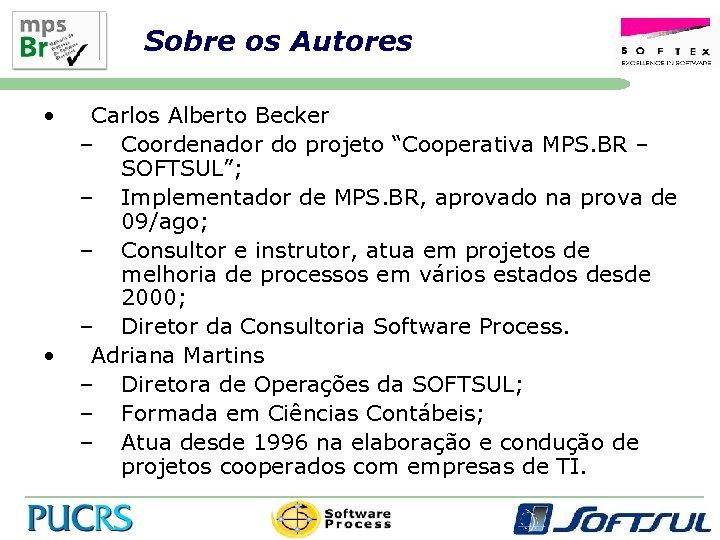 "Sobre os Autores • • Carlos Alberto Becker – Coordenador do projeto ""Cooperativa MPS."