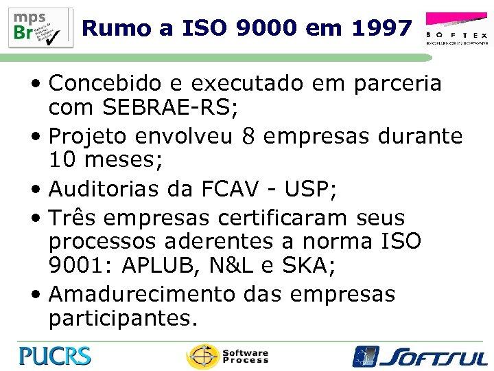 Rumo a ISO 9000 em 1997 • Concebido e executado em parceria com SEBRAE-RS;