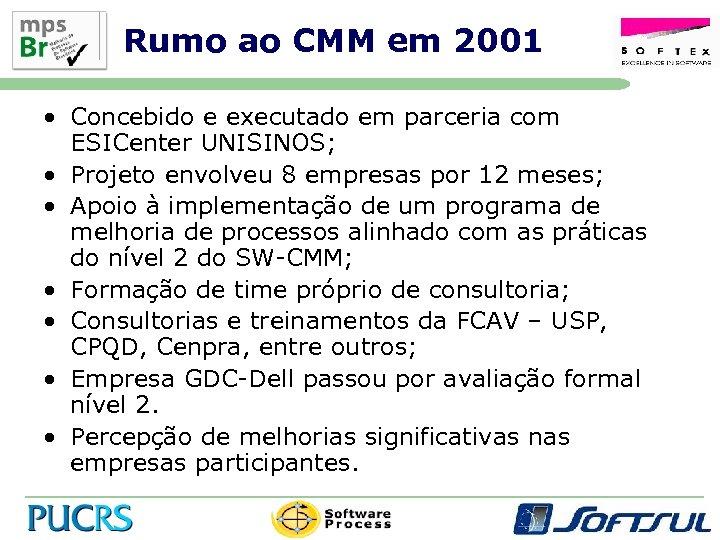 Rumo ao CMM em 2001 • Concebido e executado em parceria com ESICenter UNISINOS;