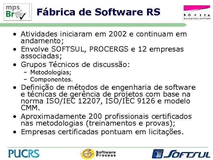 Fábrica de Software RS • Atividades iniciaram em 2002 e continuam em andamento; •