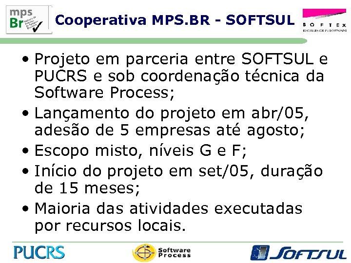 Cooperativa MPS. BR - SOFTSUL • Projeto em parceria entre SOFTSUL e PUCRS e