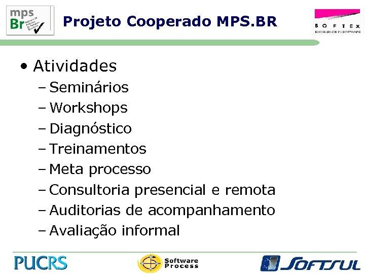 Projeto Cooperado MPS. BR • Atividades – Seminários – Workshops – Diagnóstico – Treinamentos