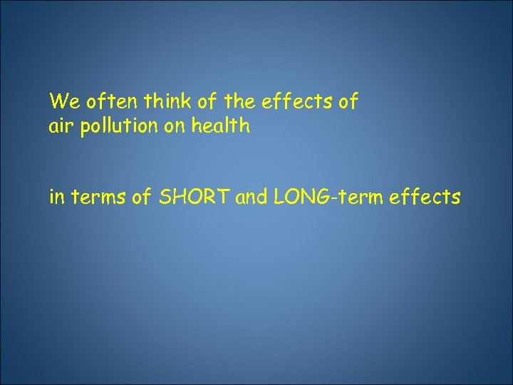 We often think of the effects of air pollution on health in terms of