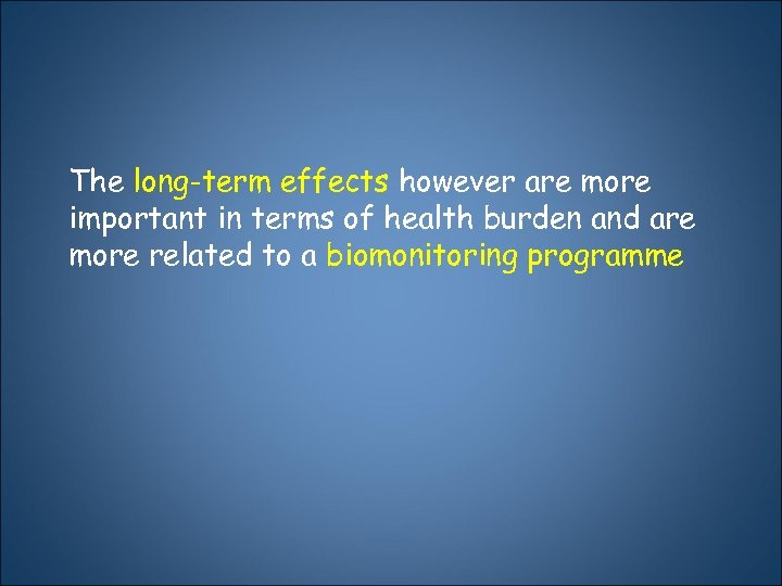The long-term effects however are more important in terms of health burden and are