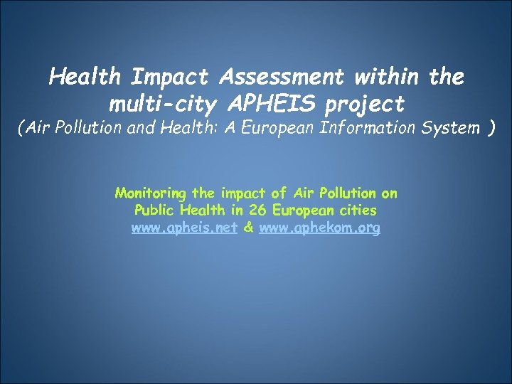 Health Impact Assessment within the multi-city APHEIS project (Air Pollution and Health: A European
