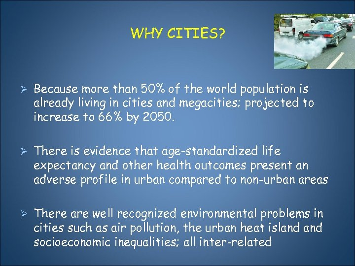 WHY CITIES? Ø Because more than 50% of the world population is already living