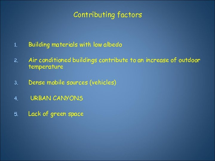 Contributing factors 1. Building materials with low albedo 2. Air conditioned buildings contribute to