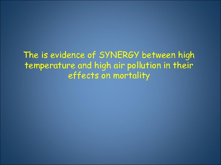 The is evidence of SYNERGY between high temperature and high air pollution in their