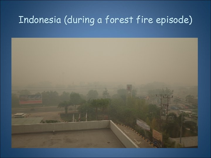 Indonesia (during a forest fire episode)