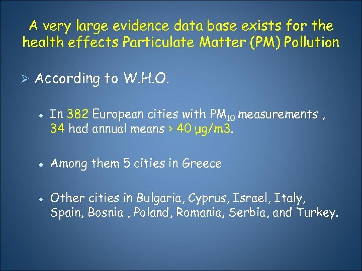 A very large evidence data base exists for the health effects Particulate Matter (PM)