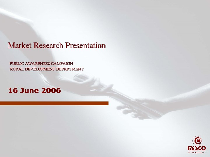 Market Research Presentation PUBLIC AWARENESS CAMPAIGN RURAL DEVELOPMENT DEPARTMENT 16 June 2006