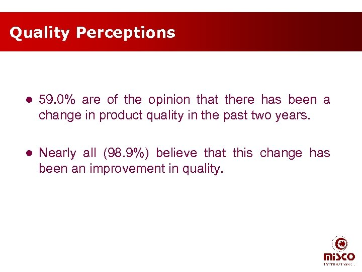 Quality Perceptions l 59. 0% are of the opinion that there has been a