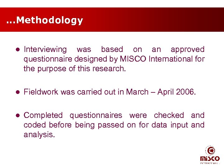 …Methodology l Interviewing was based on an approved questionnaire designed by MISCO International for