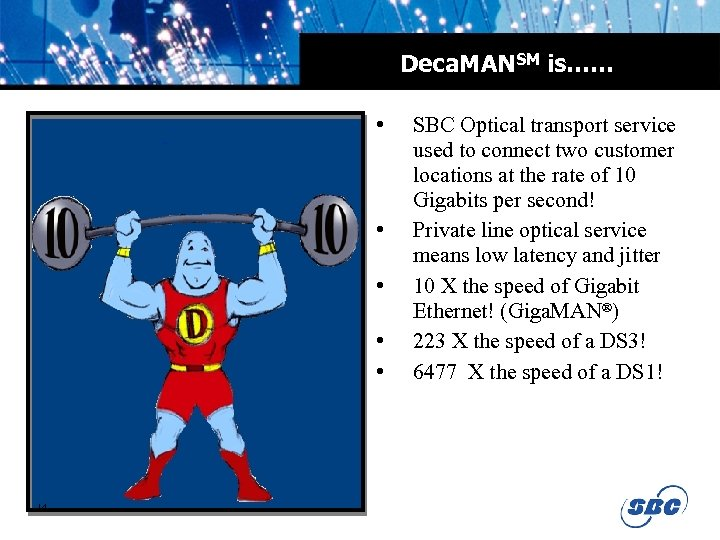 Deca. MANSM is…… • • • 14 SBC Optical transport service used to connect