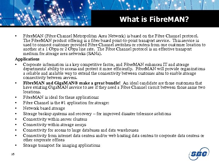 What is Fibre. MAN? • Fibre. MAN (Fibre Channel Metropolitan Area Network) is based