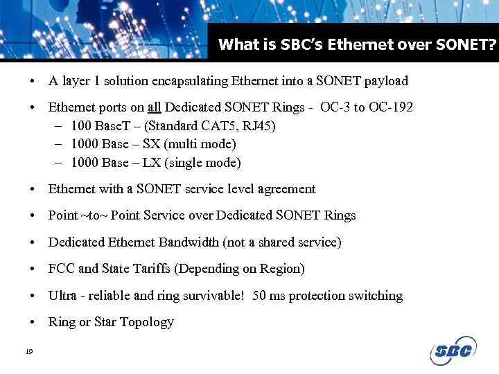 What is SBC's Ethernet over SONET? • A layer 1 solution encapsulating Ethernet into