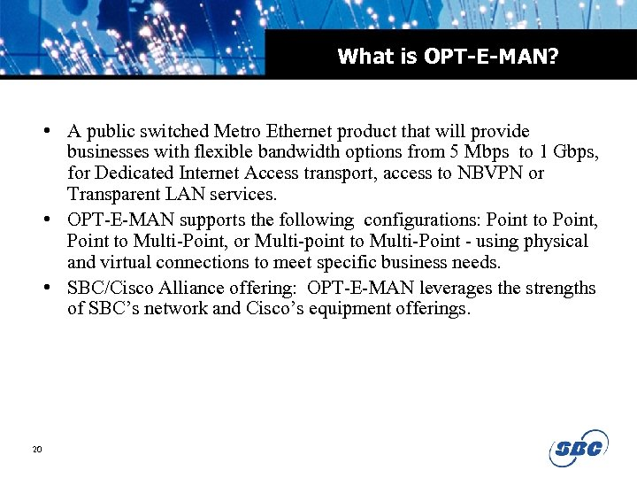 What is OPT-E-MAN? • A public switched Metro Ethernet product that will provide businesses