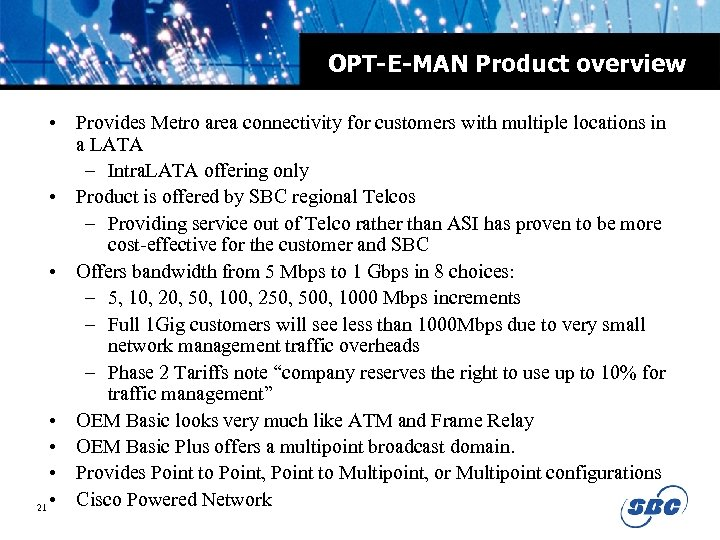 OPT-E-MAN Product overview • Provides Metro area connectivity for customers with multiple locations in