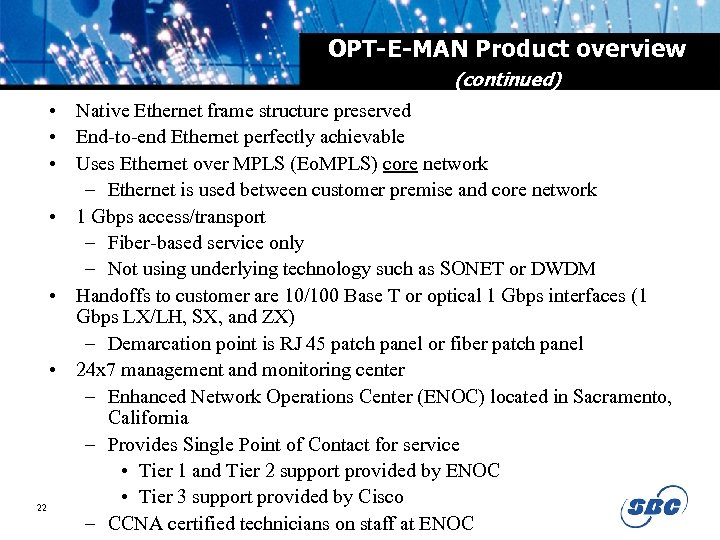 OPT-E-MAN Product overview (continued) • Native Ethernet frame structure preserved • End-to-end Ethernet perfectly