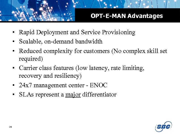 OPT-E-MAN Advantages • Rapid Deployment and Service Provisioning • Scalable, on-demand bandwidth • Reduced