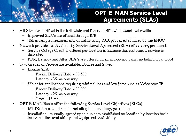 OPT-E-MAN Service Level Agreements (SLAs) • • 29 All SLAs are tariffed in the