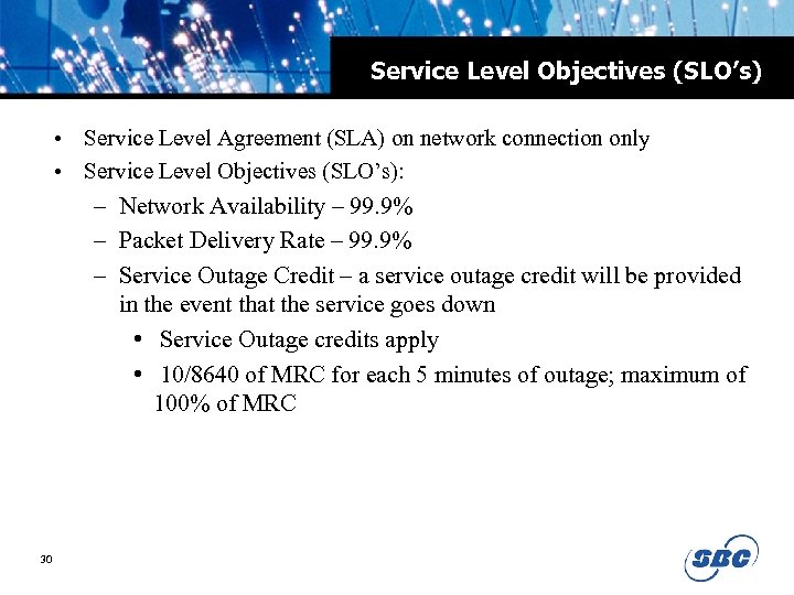 Service Level Objectives (SLO's) • Service Level Agreement (SLA) on network connection only •