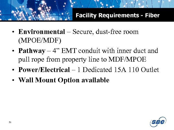 Facility Requirements - Fiber • Environmental – Secure, dust-free room (MPOE/MDF) • Pathway –