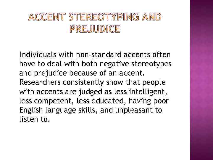 Individuals with non-standard accents often have to deal with both negative stereotypes and prejudice
