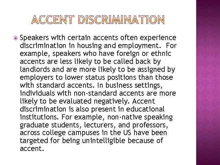 Speakers with certain accents often experience discrimination in housing and employment. For example,