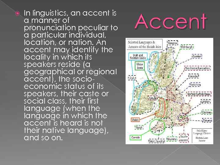 In linguistics, an accent is a manner of pronunciation peculiar to a particular