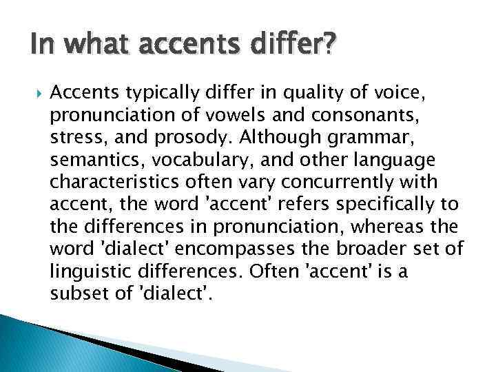 In what accents differ? Accents typically differ in quality of voice, pronunciation of vowels