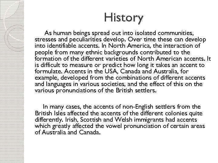History As human beings spread out into isolated communities, stresses and peculiarities develop. Over