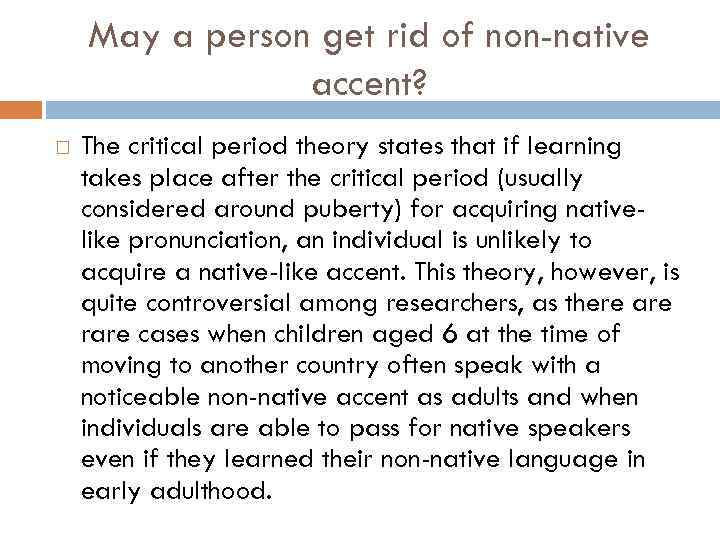 May a person get rid of non-native accent? The critical period theory states that