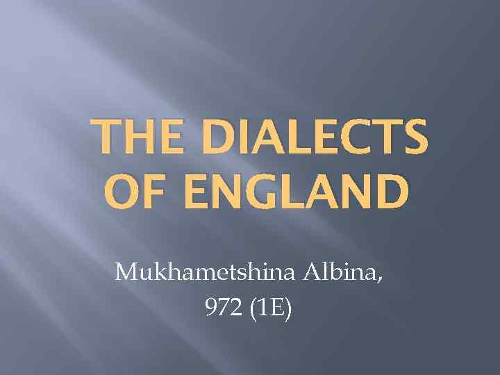 THE DIALECTS OF ENGLAND Mukhametshina Albina, 972 (1 E)